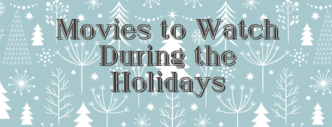 Movies to Watch During the Holidays