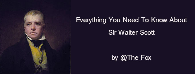 Everything You Need To Know About Sir Walter Scott
