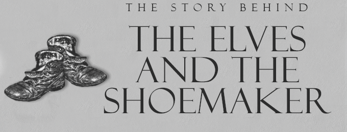 The Story Behind: The Elves and the Shoemaker