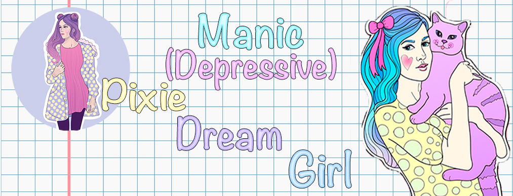 Manic-(Depressive) Pixie Dream Girl