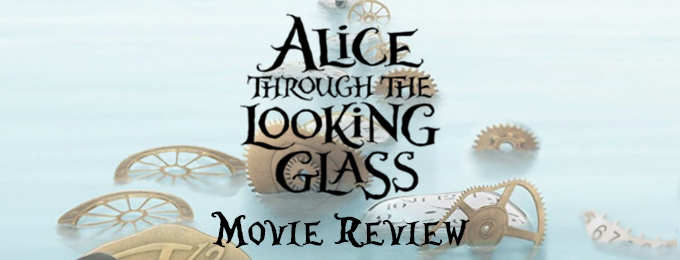 Alice Through the Looking Glass: Movie Review!
