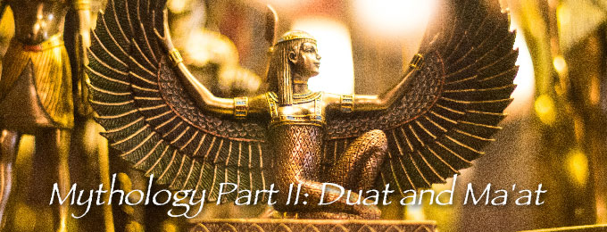 Mythology Part II - Duat and Ma'at