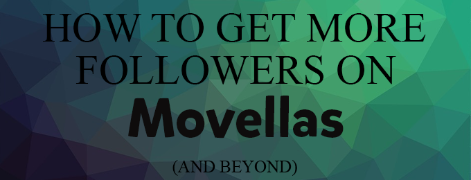 How to Get More Followers on Movellas (and Beyond)