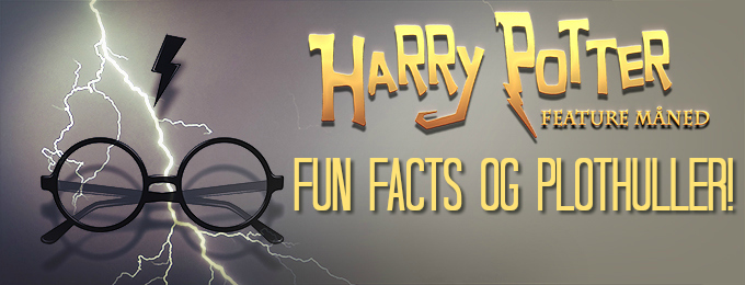 Harry Potter feature måned! Plothuller og fun facts!