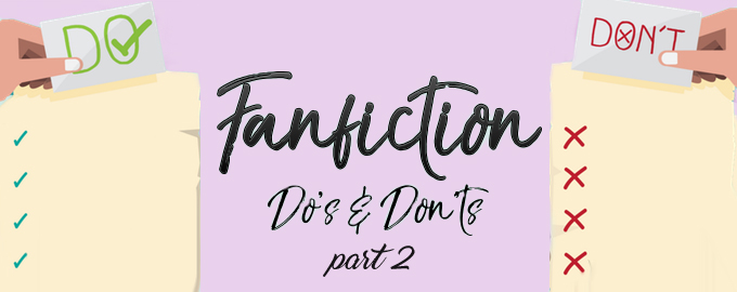 Fanfiction Do's and Don'ts (Part 2)