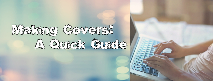Making Covers: A Quick Guide
