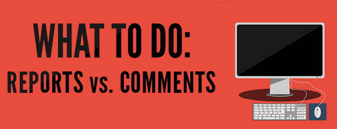 What To Do: Reports vs. Comments
