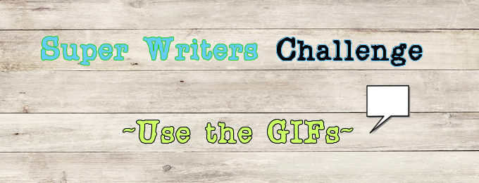 Super Writers Challenge - Use the GIFs