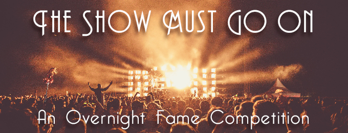 The Show Must Go On - An Overnight Fame Competition