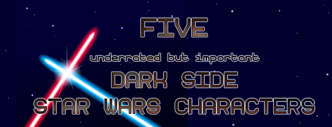 Five Underrated but Important Dark Side Star Wars Characters