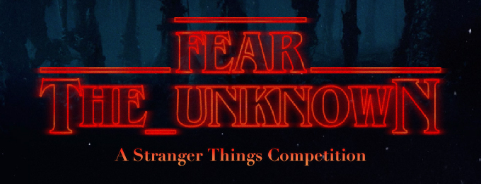 Fear The Unknown - A Stranger Things Competition