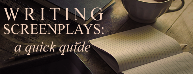 A Quick Guide to Writing Screenplays