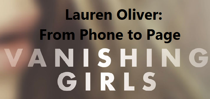 Lauren Oliver: From Phone to Page - Vanishing Girls
