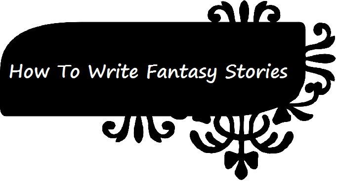How To Write Fantasy Stories