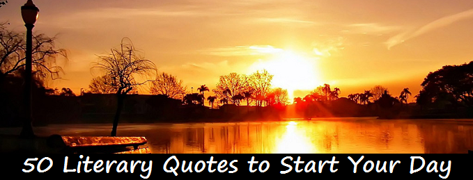 50 Literary Quotes to Start Your Day