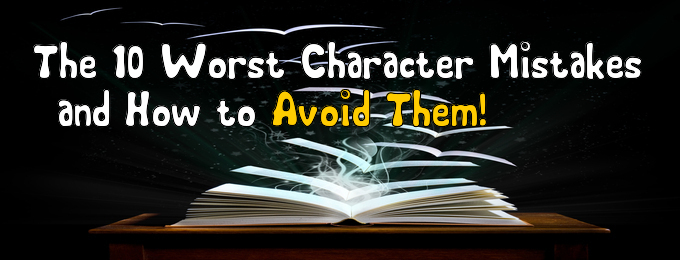 The 10 Worst Character Mistakes – and How to Avoid Them!