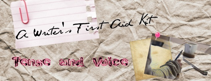 A Writer's First Aid Kit: Tense and Voice