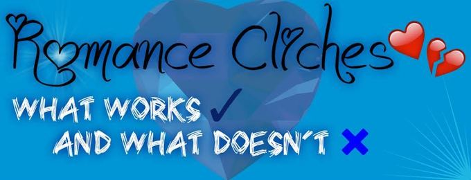 Romance Clichés: What Works and What Doesn't