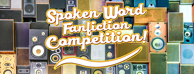 Spoken Word Fanfiction Competition!