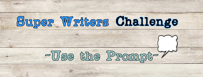 Super Writers Challenge - Use the Prompt