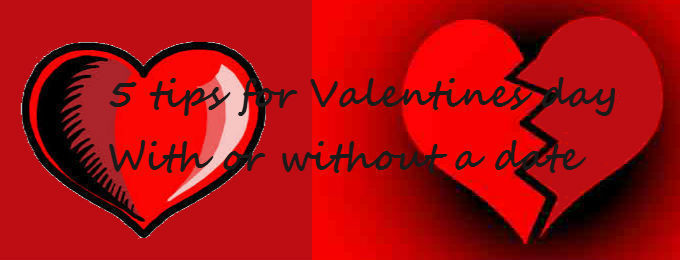 5 Tips for Valentine's Day - With or without a date