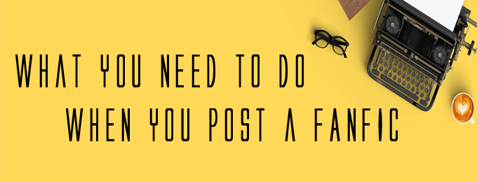What You Need to Do When you Post a Fic